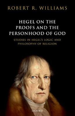 Hegel on the Proofs and the Personhood of God: Studies in Hegel's Logic and Philosophy of Religion (Hardback)