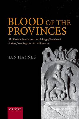 Blood of the Provinces: The Roman Auxilia and the Making of Provincial Society from Augustus to the Severans (Paperback)