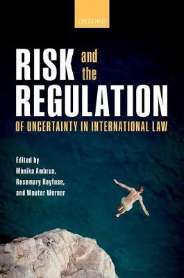 Risk and the Regulation of Uncertainty in International Law (Hardback)