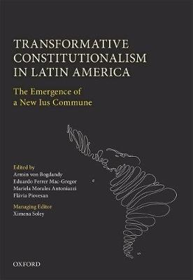 Transformative Constitutionalism in Latin America: The Emergence of a New Ius Commune (Hardback)