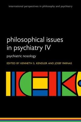 Philosophical Issues in Psychiatry IV: Psychiatric Nosology - International Perspectives in Philosophy and Psychiatry (Paperback)