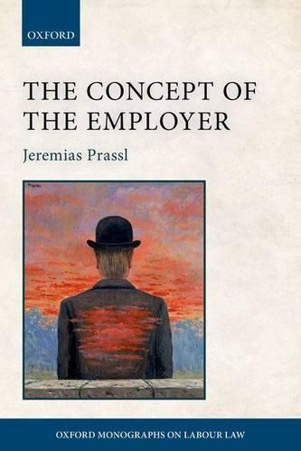 The Concept of the Employer - Oxford Monographs on Labour Law (Paperback)