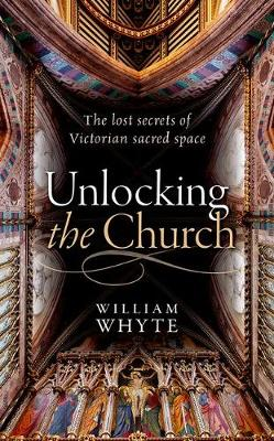 Unlocking the Church: The lost secrets of Victorian sacred space (Hardback)