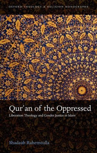 Qur'an of the Oppressed: Liberation Theology and Gender Justice in Islam - Oxford Theology and Religion Monographs (Hardback)
