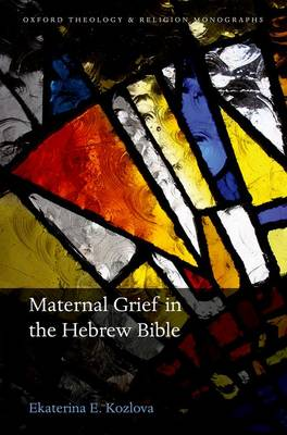 Maternal Grief in the Hebrew Bible - Oxford Theology and Religion Monographs (Hardback)