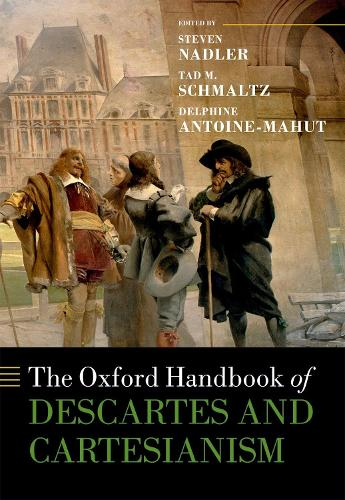 The Oxford Handbook of Descartes and Cartesianism - Oxford Handbooks (Hardback)