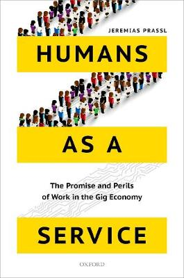 Humans as a Service: The Promise and Perils of Work in the Gig Economy (Hardback)