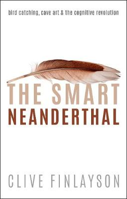 The Smart Neanderthal: Bird catching, Cave Art, and the Cognitive Revolution (Hardback)