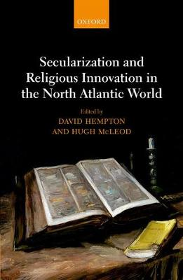 Secularization and Religious Innovation in the North Atlantic World (Hardback)