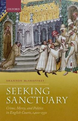 Seeking Sanctuary: Crime, Mercy, and Politics in English Courts, 1400-1550 (Hardback)