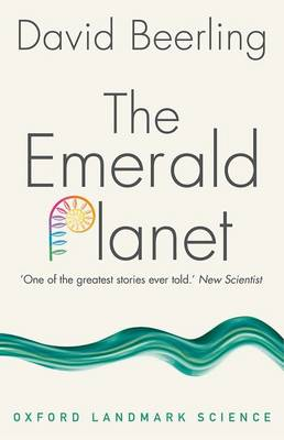 The Emerald Planet: How plants changed Earth's history - Oxford Landmark Science (Paperback)