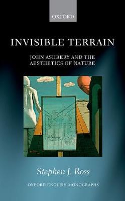 Invisible Terrain: John Ashbery and the Aesthetics of Nature - Oxford English Monographs (Hardback)