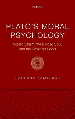 Plato's Moral Psychology: Intellectualism, the Divided Soul, and the Desire for Good (Hardback)