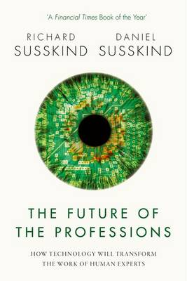 The Future of the Professions: How Technology Will Transform the Work of Human Experts (Paperback)