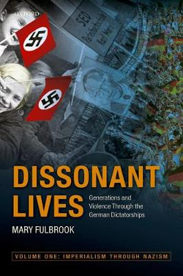 Cover Dissonant Lives: Generations and Violence Through the German Dictatorships, Vol. 1: Imperialism through Nazism