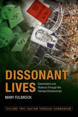 Dissonant Lives: Generations and Violence Through the German Dictatorships, Vol. 2: Nazism through Communism (Paperback)