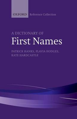 A Dictionary of First Names - The Oxford Reference Collection (Hardback)
