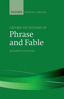 The Oxford Dictionary of Phrase and Fable - The Oxford Reference Collection (Hardback)