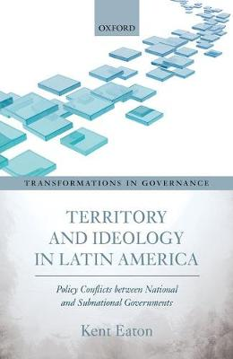 Territory and Ideology in Latin America: Policy Conflicts between National and Subnational Governments - Transformations in Governance (Hardback)