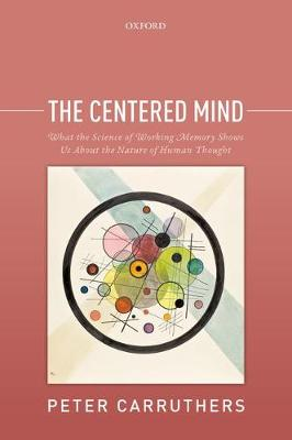 The Centered Mind: What the Science of Working Memory Shows Us About the Nature of Human Thought (Paperback)