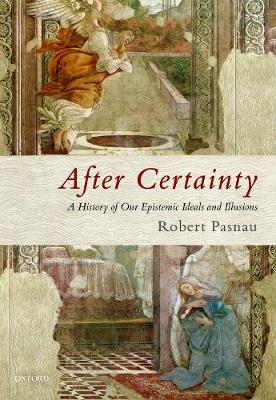 After Certainty: A History of Our Epistemic Ideals and Illusions (Hardback)