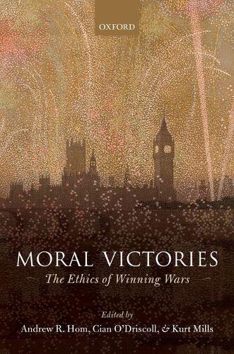 Moral Victories: The Ethics of Winning Wars (Hardback)