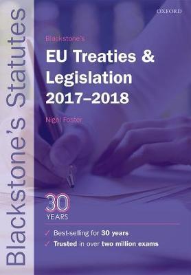 Blackstone's EU Treaties & Legislation 2017-2018 - Blackstone's Statute Series (Paperback)