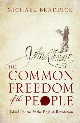 The Common Freedom of the People: John Lilburne and the English Revolution (Hardback)