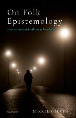 On Folk Epistemology: How we Think and Talk about Knowledge (Hardback)