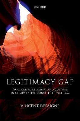 Legitimacy Gap: Secularism, Religion, and Culture in Comparative Constitutional Law (Hardback)