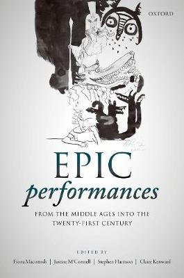 Epic Performances from the Middle Ages into the Twenty-First Century (Hardback)
