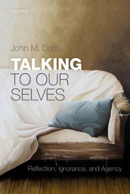 Talking to Our Selves: Reflection, Ignorance, and Agency (Paperback)