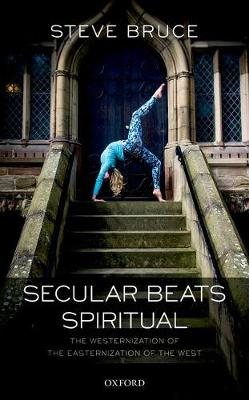 Secular Beats Spiritual: The Westernization of the Easternization of the West (Hardback)