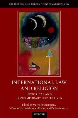 International Law and Religion: Historical and Contemporary Perspectives - The History and Theory of International Law (Hardback)