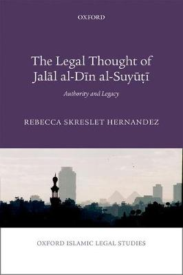 The Legal Thought of Jalal al-Din al-Suyuti: Authority and Legacy - Oxford Islamic Legal Studies (Hardback)