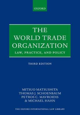 The World Trade Organization: Law, Practice, and Policy - Oxford International Law Library (Paperback)