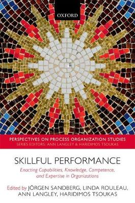 Skillful Performance: Enacting Capabilities, Knowledge, Competence, and Expertise in Organizations - Perspectives on Process Organization Studies (Hardback)