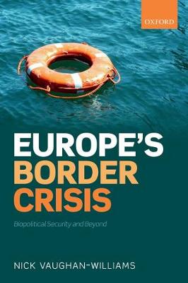 Europe's Border Crisis: Biopolitical Security and Beyond (Paperback)