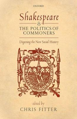 Shakespeare and the Politics of Commoners: Digesting the New Social History (Hardback)
