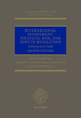 International Investment, Political Risk, and Dispute Resolution: A Practitioner's Guide - Oxford International Arbitration Series (Hardback)