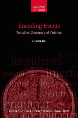 Encoding Events: Functional Structure and Variation - Oxford Studies in Theoretical Linguistics 70 (Hardback)