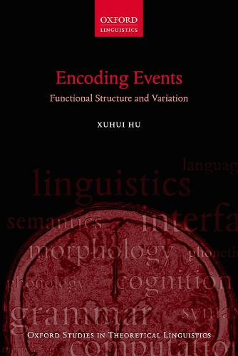 Encoding Events: Functional Structure and Variation - Oxford Studies in Theoretical Linguistics 70 (Paperback)