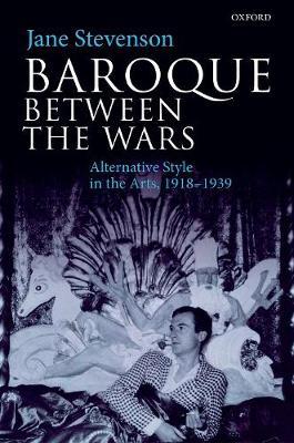 Baroque between the Wars: Alternative Style in the Arts, 1918-1939 (Hardback)