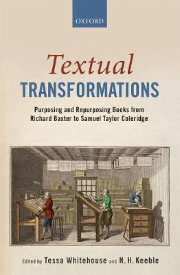 Textual Transformations: Purposing and Repurposing Books from Richard Baxter to Samuel Taylor Coleridge (Hardback)
