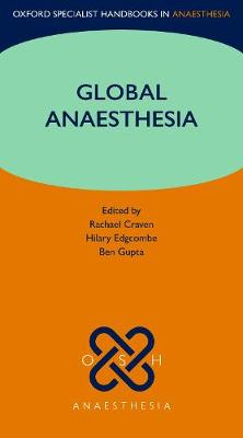 Global Anaesthesia - Oxford Specialist Handbooks in Anaesthesia (Paperback)