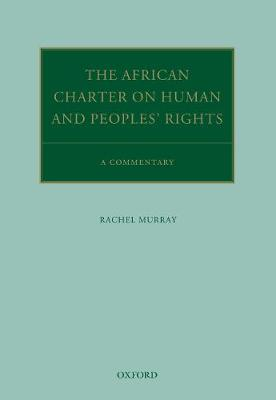 The African Charter on Human and Peoples' Rights: A Commentary - Oxford Commentaries on International Law (Hardback)