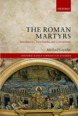 The Roman Martyrs: Introduction, Translations, and Commentary - Oxford Early Christian Studies (Hardback)