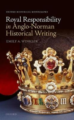 Royal Responsibility in Anglo-Norman Historical Writing - Oxford Historical Monographs (Hardback)
