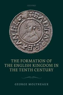 The Formation of the English Kingdom in the Tenth Century (Paperback)