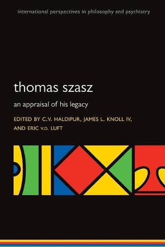 Thomas Szasz: An appraisal of his legacy - International Perspectives in Philosophy and Psychiatry (Paperback)